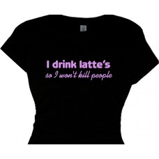 I drink lattes so I wont kill people